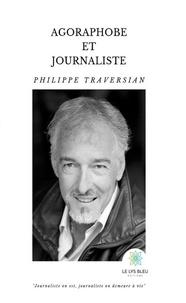 Téléchargez les meilleurs ebooks Agoraphobe et journaliste  - Biographie 9782851139405 en francais CHM MOBI PDB par Philippe Traversian