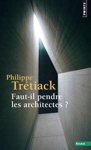 Philippe Trétiack - Faut-il pendre les architectes ?.