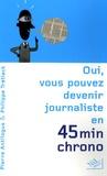 Philippe Trétiack et Pierre Antilogus - Oui, vous pouvez devenir journaliste en 45 minutes chrono.