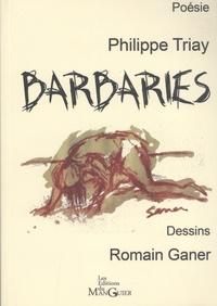 Philippe Triay et Romain Ganer - Barbaries.