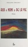Philippe Trichet - Aux noms de la vie.