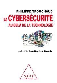 La cybersécurité au-delà de la technologie- Comment mieux gérer ses risques pour mieux investir - Philippe Trouchaud pdf epub