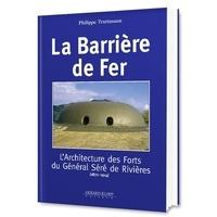 Philippe Truttman - La barrière de fer - L'Architecture des Forts du Général Séré de Rivières (1872-1914).