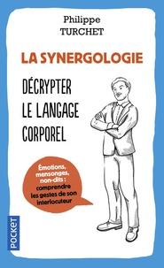 Philippe Turchet - La synergologie - Comprendre son interlocuteur à travers sa gestuelle.