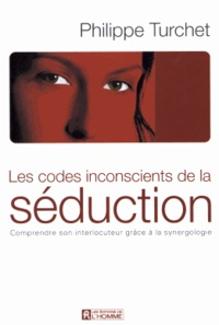 Philippe Turchet - Les codes inconscients de la séduction - Comprendre son interlocuteur grâce à la synergologie.