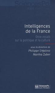 Philippe Urfalino et Martha Zuber - Intelligences de la France - Onze essais sur la politique et la culture.