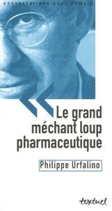 Philippe Urfalino et Bertrand Richard - Le grand méchant loup pharmaceutique - Angoisse ou vigilance ?.