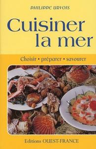Philippe Urvois - Cuisiner la mer - Choisir, préparer, savourer.