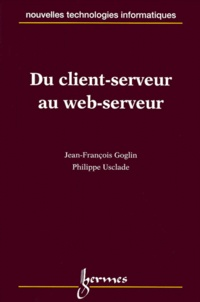 Philippe Usclade et Jean-François Goglin - Du client-serveur au web-serveur.