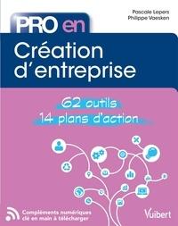 Philippe Vaesken et Pascale Lepers - Pro en... Création d'entreprise - 62 outils - 14 plans d'action métier.