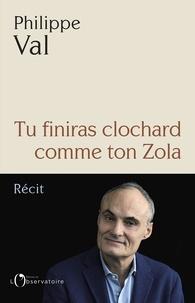 Philippe Val - Tu finiras clochard comme ton Zola.