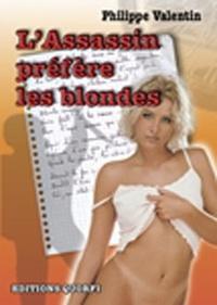 Philippe Valentin - L'Assassin préfère les blondes.