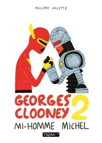 Philippe Valette - Georges Clooney Tome 2 : Mi-homme Michel.
