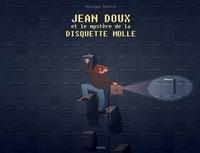 Philippe Valette - Jean Doux et le mystère de la disquette molle.