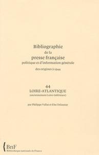 Philippe Vallas et Else Delaunay - Bibliographie de la presse française politique et d'information générale des origines à 1944 - Loire-Atlantique (anciennement Loire-Inférieure) (44).