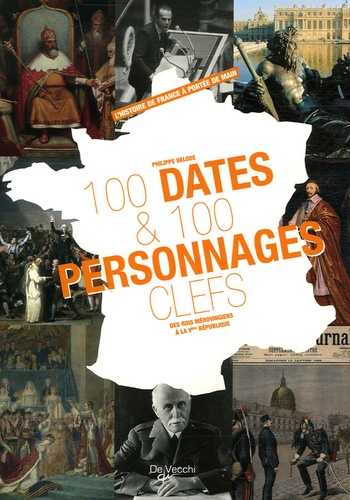 Philippe Valode - 100 dates et 100 personnages clés.
