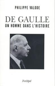 Philippe Valode - Charles de Gaulle - Un homme dans l'histoire (1890-1970).