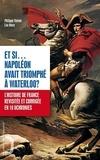 Philippe Valode et Luc Mary - Et si... Napoléon avait triomphé à Waterloo ? - L'histoire de France revue et corrigée en 40 uchronies.