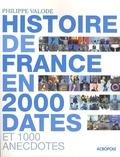 Philippe Valode - Histoire de France en 2000 dates et 1000 anecdotes.
