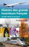 Philippe Valode - Histoire des grands inventeurs français du XIVe siècle à nos jours.