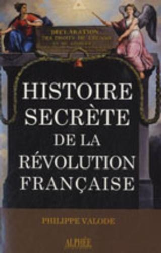 Philippe Valode - Histoire secrète de la Révolution française.