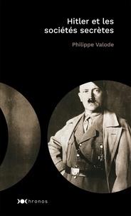 Philippe Valode - Hitler et les sociétés secrètes.