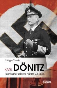Philippe Valode - Karl Dönitz - Successeur d'Hitler durant 23 jours.