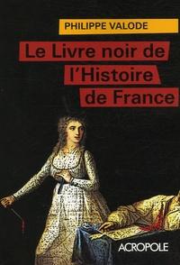 Philippe Valode - Le livre noir de l'Histoire de France.