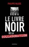 Philippe Valode - Le livre noir de la collaboration - 1940-1944.