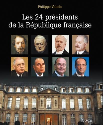 Philippe Valode - Les 24 présidents de la République française.