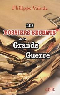 Philippe Valode - Les dossiers secrets de la Grande Guerre.