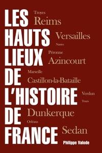 Philippe Valode - Les Hauts lieux de l'Histoire de France.