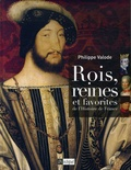 Philippe Valode - Rois, reines et favorites de l'Histoire de France.