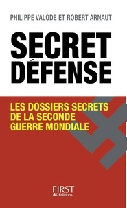 Philippe Valode et Robert Arnaut - Secret défense - Les dossiers secrets de la Seconde Guerre mondiale.