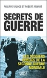 Philippe Valode et Robert Arnaut - Secrets de guerre - Les dossiers oubliés de la Seconde Guerre mondiale.