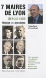 Philippe Valode et Francis Guyot - Sept maires de Lyon depuis 1900 - Histoire et anecdotes.