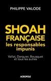 Philippe Valode - Shoah française, les responsables impunis - Vallat, Darquier, Bousquet et tous les autres.