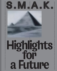 Philippe Van Cauteren - SMAK Highlights for a Future - La Collection.