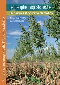Philippe Van Lerberghe et Alexandre Parizel - Le peuplier agroforestier - Techniques et coûts de plantation.