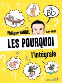 Philippe Vandel et  Alan - Les pourquoi en BD - L'intégrale.