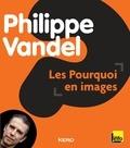 Philippe Vandel - Les Pourquoi en images.