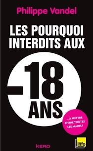 Philippe Vandel - Les Pourquoi interdits aux moins de 18 ans.