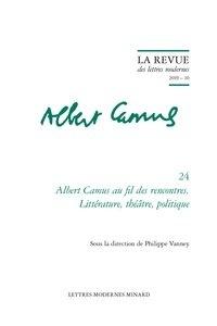 Philippe Vanney - Albert Camus au fil des rencontres - Littérature, théâtre, politique.