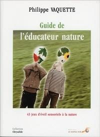 Guide de l'éducateur nature. 43 jeux d'éveil sensoriels à la nature, 3ème édition - Philippe Vaquette | Showmesound.org