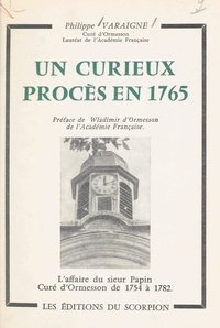 Philippe Varaigne et Wladimir d'Ormesson - Un curieux procès en 1765 : l'affaire du sieur Papin, curé d'Ormesson de 1754 à 1782.