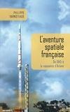 Philippe Varnoteaux - L'aventure spatiale française - De 1945 à la naissance d'Ariane.