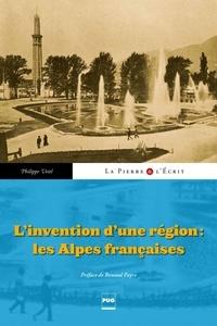 Philippe Veitl - L'Invention d'un région : les Alpes françaises.
