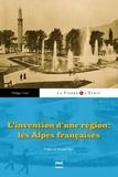 Philippe Veitl - L'invention d'une région : les Alpes françaises.