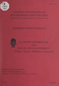 Philippe Velilla-Ibanez et  Institut international d'admin - La dette extérieure des pays en développement - Origine, enjeux, méthodes de gestion.
