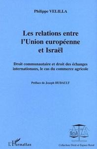 Philippe Velilla - Les relations entre l'Union européenne et Israël - Droit communautaire et droit des échanges internationaux.